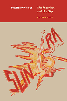 "Cover of ""Sun Ra's Chicago"" book by William Sites. It has an illustration of a sun, lightning bolt, and hands playing a bass guitar."